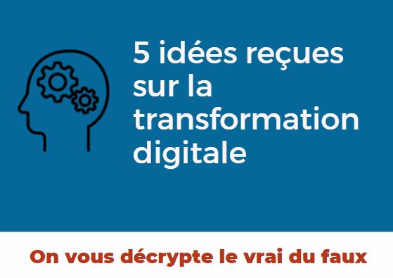 5 idées reçues sur la transformation digitale des entreprises